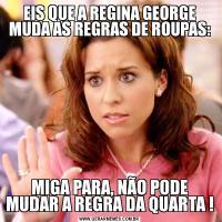 EIS QUE A REGINA GEORGE MUDA AS REGRAS DE ROUPAS:MIGA PARA, NÃO PODE MUDAR A REGRA DA QUARTA !