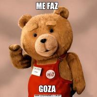 ME FAZ GOZA