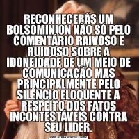 RECONHECERÁS UM BOLSOMINION NÃO SÓ PELO COMENTÁRIO RAIVOSO E RUIDOSO SOBRE A IDONEIDADE DE UM MEIO DE COMUNICAÇÃO MAS PRINCIPALMENTE PELO SILÊNCIO ELOQUENTE A RESPEITO DOS FATOS INCONTESTÁVEIS CONTRA SEU LIDER.
