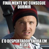FINALMENTE VC CONSEGUE DORMIRE O DESPERTADOR ENTRA EM AÇÃO