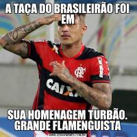 A TAÇA DO BRASILEIRÃO FOI EMSUA HOMENAGEM TURBÃO. GRANDE FLAMENGUISTA