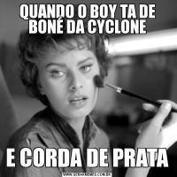 QUANDO O BOY TA DE BONÉ DA CYCLONEE CORDA DE PRATA