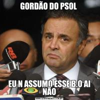 GORDÃO DO PSOL EU N ASSUMO ESSE B.O AI NÃO