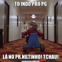 TO INDO PRO PGLÁ NO PR.NILTINHO! TCHAU!