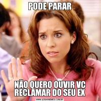 PODE PARARNÃO QUERO OUVIR VC RECLAMAR DO SEU EX