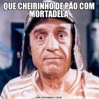 QUE CHEIRINHO DE PÃO COM MORTADELA