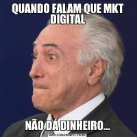 QUANDO FALAM QUE MKT DIGITALNÃO DÁ DINHEIRO...