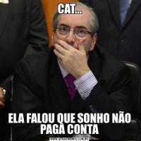CAT...ELA FALOU QUE SONHO NÃO PAGA CONTA