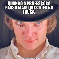 QUANDO A PROFESSORA PASSA MAIS QUESTÕES NA LOUSA