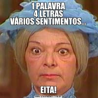 1 PALAVRA 4 LETRAS VÁRIOS SENTIMENTOS...EITA!