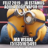 FELIZ 2019 ... JÁ ESTAMOS AQUI A TODO VAPOR !!!!VIA VISUAL (51)3516.5491