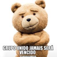 GRUPO UNIDO JAMAIS SERÁ VENCIDO