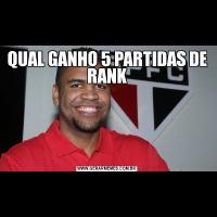QUAL GANHO 5 PARTIDAS DE RANK