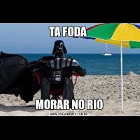 TA FODA MORAR NO RIO