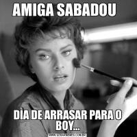 AMIGA SABADOU  DIA DE ARRASAR PARA O BOY...